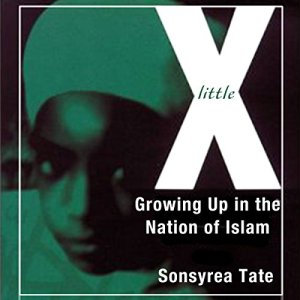 Little X: Growing Up in the Nation of Islam Audiobook By Sonsyrea Tate cover art