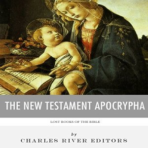 Lost Books of The Bible: The New Testament Apocrypha Audiobook By Charles River Editors cover art