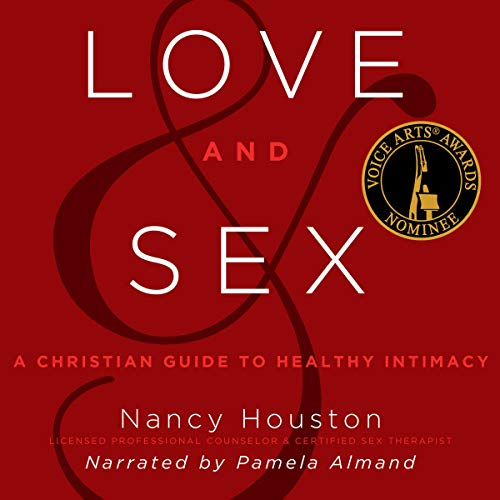 Love and Sex: A Christian Guide to Healthy Intimacy Audiobook By Nancy Houston cover art