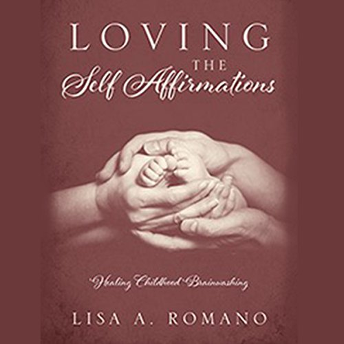 Loving the Self Affirmations Audiobook By Lisa A. Romano cover art