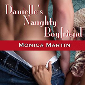 Danielle's Naughty Boyfriend: An F/M Spanking Story (Danielle and Cole) Audiobook By Monica Martin cover art