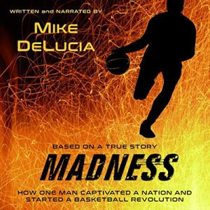 Madness: The Man Who Changed Basketball Audiobook By Mike DeLucia cover art