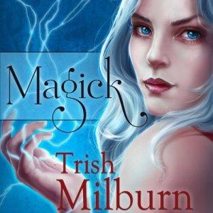 Magick Audiobook By Trish Milburn cover art