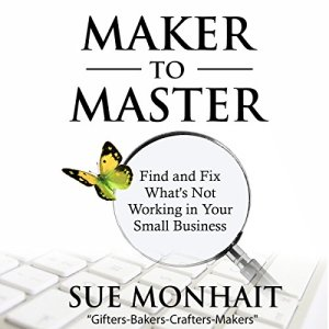 Maker to Master: Find and Fix What's Not Working in Your Small Business Audiobook By Sue Monhait cover art