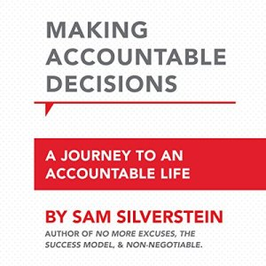 Making Accountable Decisions: A Journey to an Accountable Life Audiobook By Sam Silverstein cover art