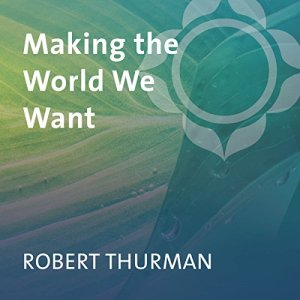 Making the World We Want Audiobook By Robert Thurman cover art
