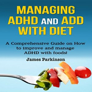 Managing ADHD and ADD with Diet Audiobook By James Parkinson cover art
