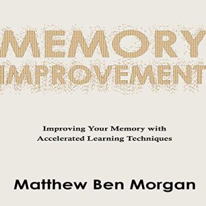 Memory Improvement: Improving Your Memory with Accelerated Learning Techniques Audiobook By Matthew Ben Morgan cover art