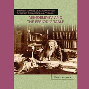 Mendeleyev and the Periodic Table Audiobook By Katherine White cover art