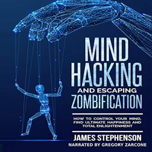 Mind Hacking and Escaping Zombification Audiobook By James Stephenson cover art