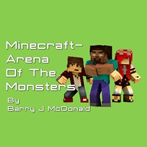 Minecraft - Arena of the Monsters Audiobook By Barry J McDonald cover art