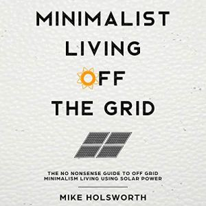 Minimalist Living off the Grid Audiobook By Mike Holsworth cover art