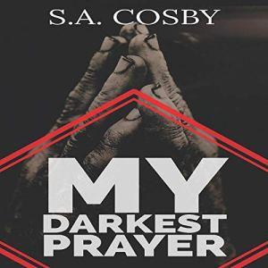 My Darkest Prayer Audiobook By S.A. Cosby cover art