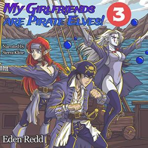 My Girlfriends Are Pirate Elves!: Book 3 Audiobook By Eden Redd cover art