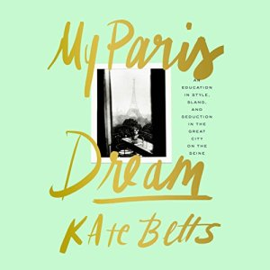 My Paris Dream Audiobook By Kate Betts cover art