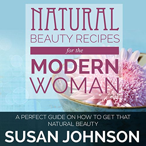 Natural Beauty Recipes for the Modern Woman Audiobook By Susan Johnson cover art