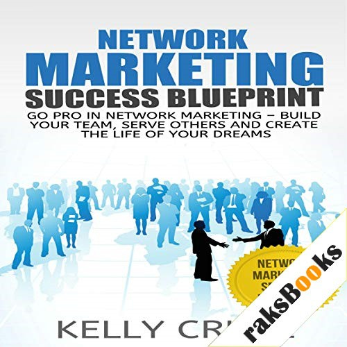 Network Marketing: Go Pro in Network Marketing: Build Your Team, Serve Others and Create the Life of Your Dreams Audiobook By Kelly Cruze cover art