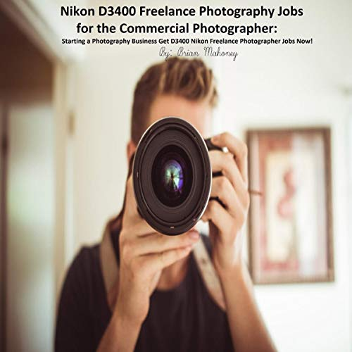 Nikon D3400 Freelance Photography Jobs for the Commercial Photographer Audiobook By Brian Mahoney cover art