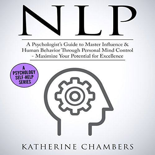 NLP: A Psychologist's Guide to Master Influence & Human Behavior Through Personal Mind Control Audiobook By Katherine Chambers cover art