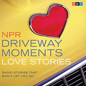 NPR Driveway Moments Love Stories Audiobook By NPR cover art