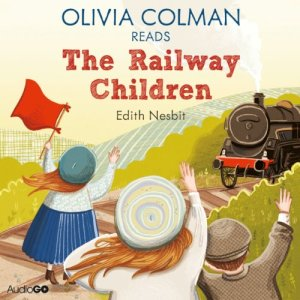 Olivia Colman Reads The Railway Children (Famous Fiction) Audiobook By E. Nesbit cover art