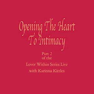 Opening the Heart to Intimacy Audiobook By Karinna Kittles-Karsten cover art