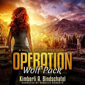 Operation Wolf Pack: A Suspenseful, Outdoor Crime Adventure in the Rocky Mountains of Idaho Audiobook By Kimberli A. Bindschatel cover art