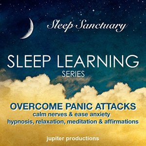 Overcome Panic Attacks, Calm Nerves and Ease Anxiety Audiobook By Jupiter Productions cover art