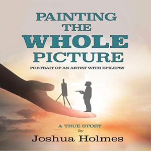 Painting the Whole Picture Audiobook By Joshua Holmes cover art