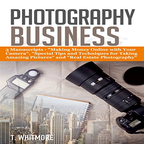 Photography Business: 3 Manuscripts Audiobook By T Whitmore cover art