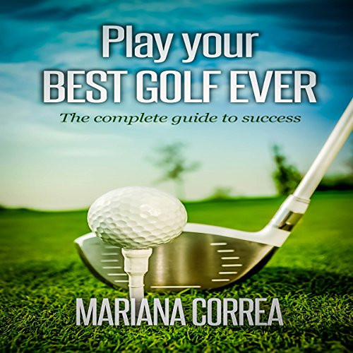 Play Your Best Golf Ever Audiobook By Mariana Correa cover art