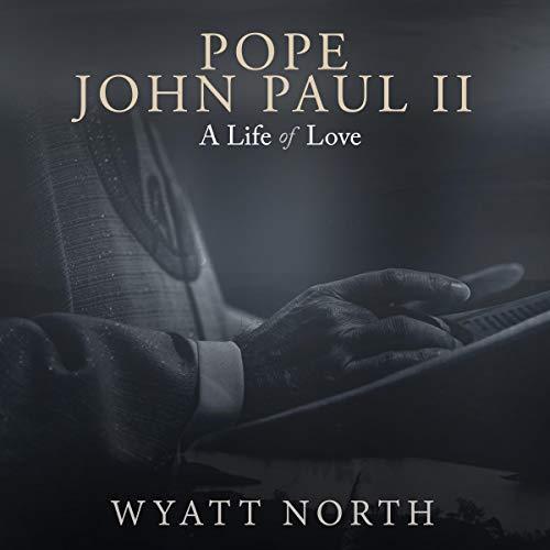 Pope John Paul II: A Life of Love Audiobook By Wyatt North cover art