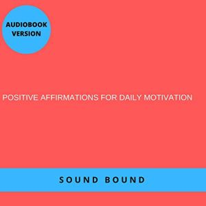Positive Affirmations for Daily Motivation Audiobook By Sound Bound cover art