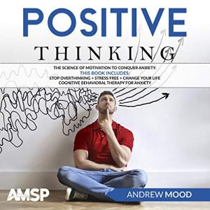 Positive Thinking: The Science of Motivation to Conquer Anxiety Audiobook By Andrew Mood cover art