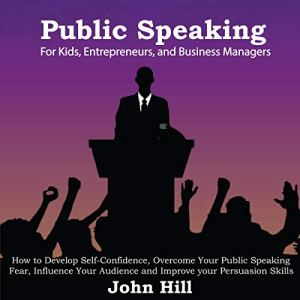 Public Speaking for Kids, Entrepreneurs and Business Managers Audiobook By John Hill cover art