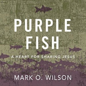 Purple Fish: A Heart for Sharing Jesus Audiobook By Mark O. Wilson cover art