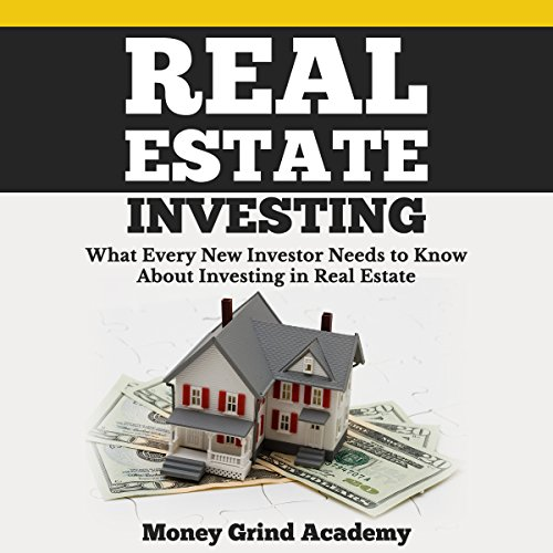 Real Estate Investing: What Every New Investor Needs to Know About Investing in Real Estate Audiobook By Money Grind Academy cover art