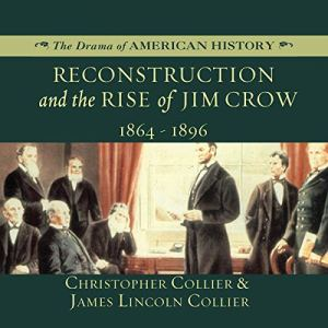 Reconstruction and the Rise of Jim Crow Audiobook By Christopher Collier, James Lincoln Collier cover art