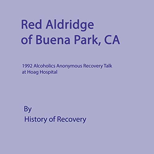 Red Aldridge of Buena Park, CA: 1992 Alcoholics Anonymous Recovery Talk at Hoag Hospital Audiobook By History of Recovery cover art