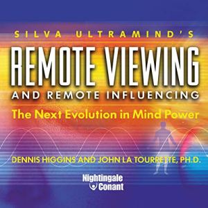 Remote Viewing and Remote Influencing Audiobook By Dennis Higgins PH.D., John La Tourrette PH.D. cover art