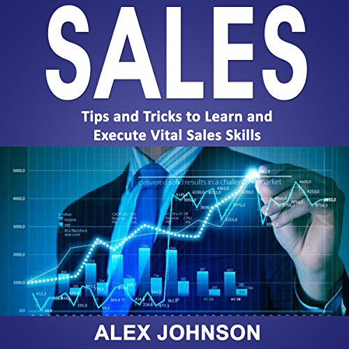 Sales: Tips and Tricks to Learn and Execute Vital Sales Skills Audiobook By Alex Johnson cover art