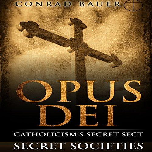 Secret Society Opus Dei: Catholicism's Secret Sect Audiobook By Conrad Bauer cover art
