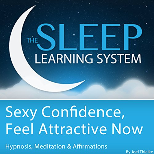 Sexy Confidence, Feel Attractive Now with Hypnosis, Meditation, and Affirmations Audiobook By Joel Thielke cover art