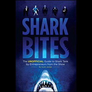 Shark Bites: The Unofficial Guide to Shark Tank by Entrepreneurs from the Show Audiobook By Scott Jordan cover art