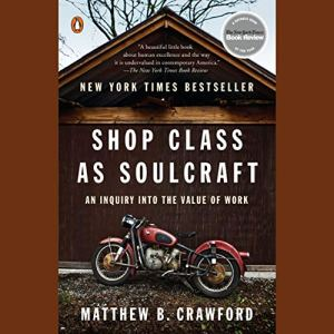Shop Class as Soulcraft Audiobook By Matthew B. Crawford cover art