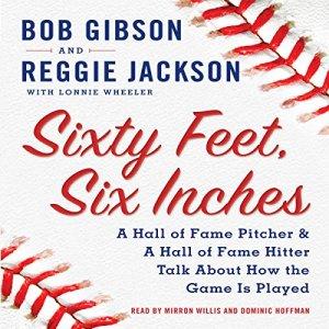 Sixty Feet, Six Inches Audiobook By Reggie Jackson, Lonnie Wheeler, Bob Gibson cover art