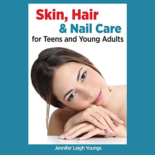 Skin, Hair & Nail Care for Teens and Young Adults Audiobook By Jennifer L. Youngs cover art
