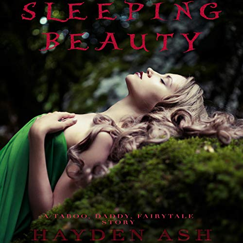 Sleeping Beauty: A Taboo, Daddy, Fairytale Story Audiobook By Hayden Ash cover art