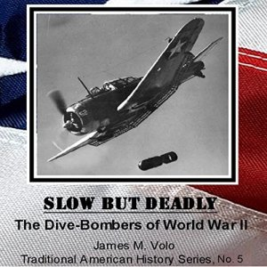 Slow but Deadly, the Dive-Bombers of World War II Audiobook By James M. Volo cover art