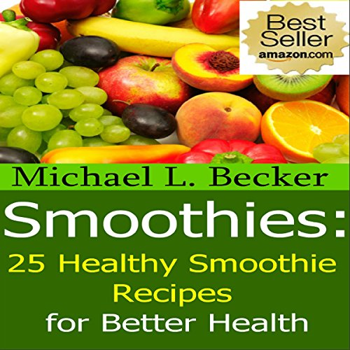 Smoothies: 25 Healthy Smoothie Recipes for Better Health Audiobook By Michael L. Becker cover art